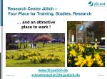 research centre j lich your place for training studies research