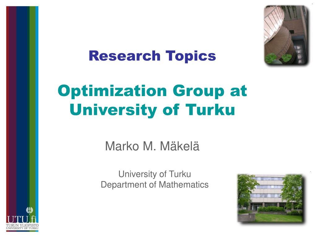 research topics optimization group at university of turku marko m m kel l.