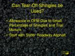 can tear off shingles be used
