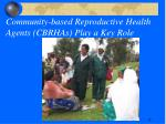 community based reproductive health agents cbrhas play a key role