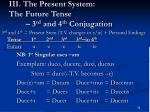 iii the present system the future tense 3 rd and 4 th conjugation2