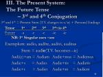 iii the present system the future tense 3 rd and 4 th conjugation4