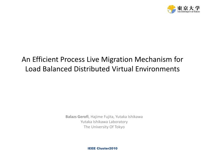 an efficient process live migration mechanism for load balanced distributed virtual environments n.