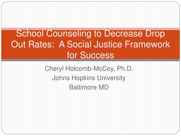school counseling to decrease drop out rates a social justice framework for success n.