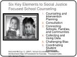 six key elements to social justice focused school counseling