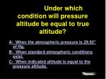 4090 under which condition will pressure altitude be equal to true altitude