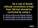 4820 as a rule of thumb altitude corrections of less than 100 feet should be corrected by using a