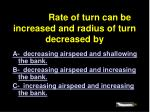 4914 rate of turn can be increased and radius of turn decreased by