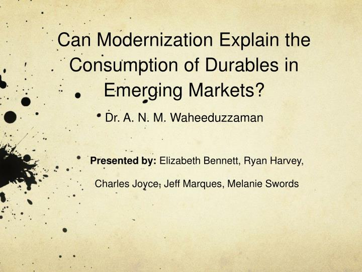 can modernization explain the consumption of durables in emerging markets dr a n m waheeduzzaman n.