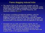 frame dragging induced kicks1