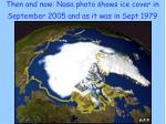 then and now nasa photo shows ice cover in september 2005 and as it was in sept 1979