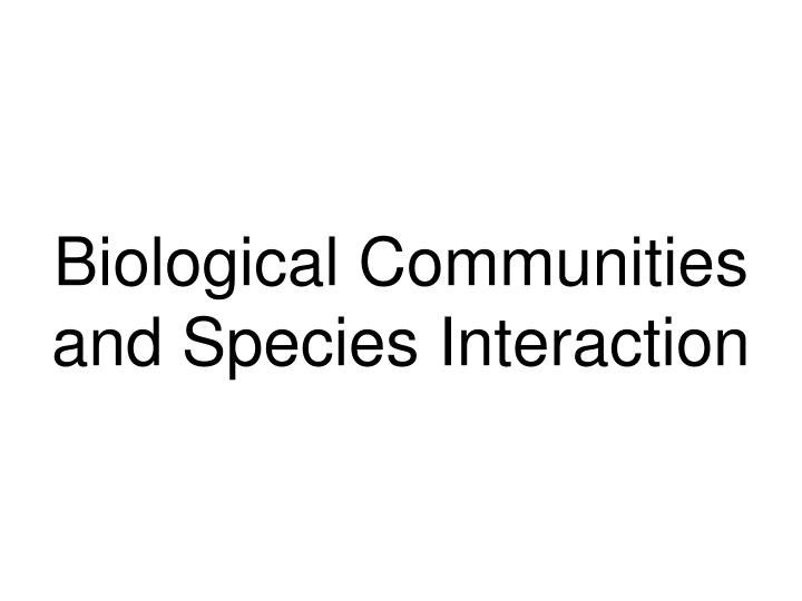 biological communities and species interaction n.