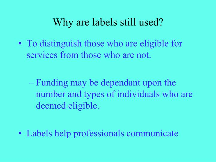 Why are labels still used?
