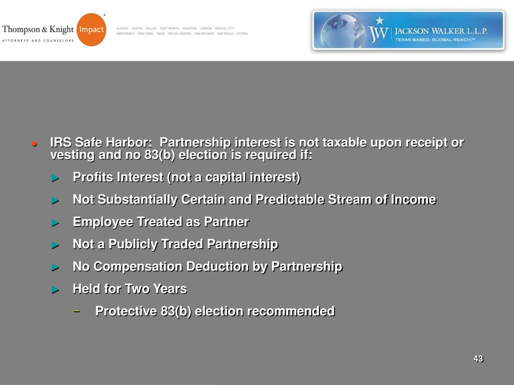 IRS Safe Harbor:  Partnership interest is not taxable upon receipt or vesting and no 83(b) election is required if: