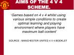 aims of the 4 v 4 scheme