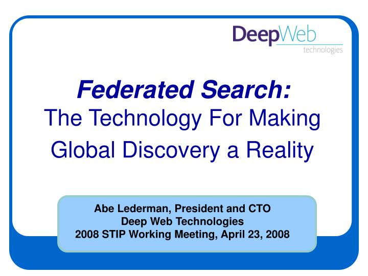 abe lederman president and cto deep web technologies 2008 stip working meeting april 23 2008 n.