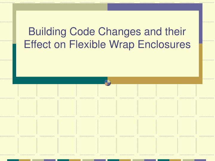 building code changes and their effect on flexible wrap enclosures n.