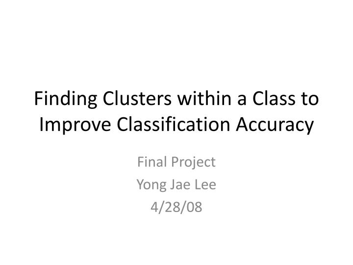 finding clusters within a class to improve classification accuracy n.