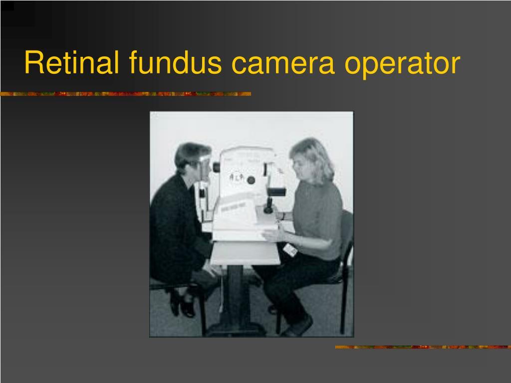 Retinal fundus camera operator