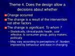 theme 4 does the design allow a decisions about whether