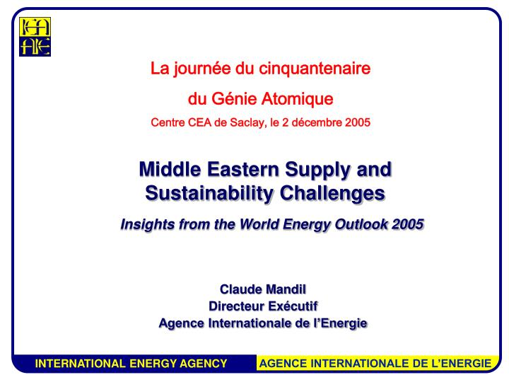 m iddle eastern supply and sustainability challenges insights from the world energy outlook 2005 n.