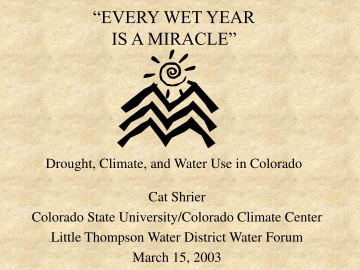 every wet year is a miracle drought climate and water use in colorado n.