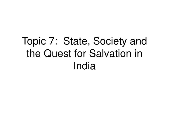 topic 7 state society and the quest for salvation in india n.