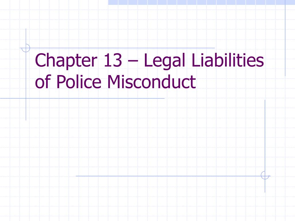 chapter 13 legal liabilities of police misconduct l.