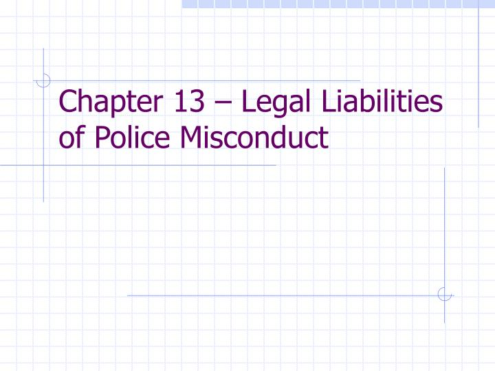 Chapter 13 legal liabilities of police misconduct