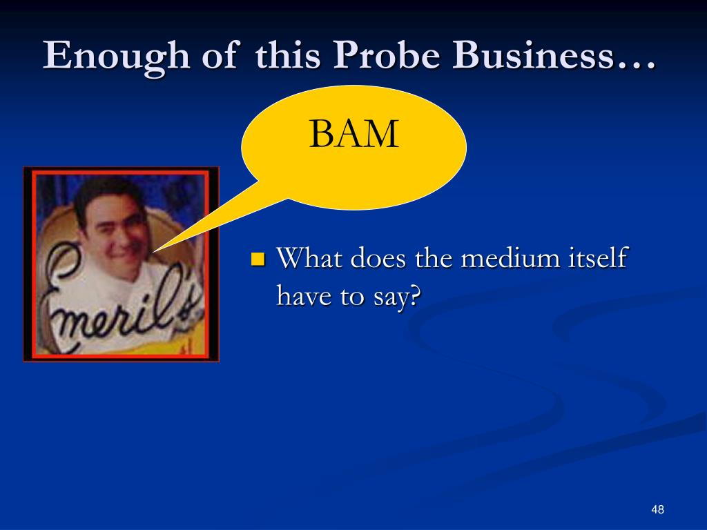 Enough of this Probe Business…