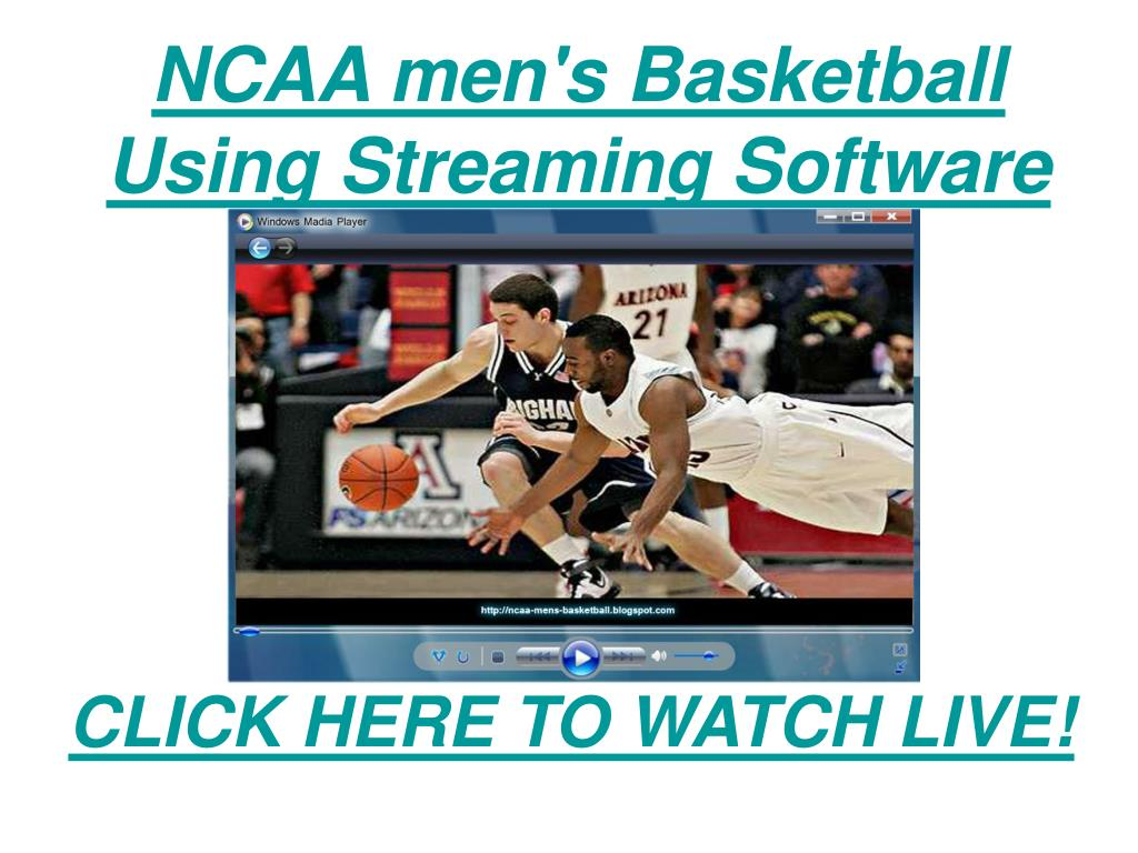 ncaa men s basketball using streaming software l.