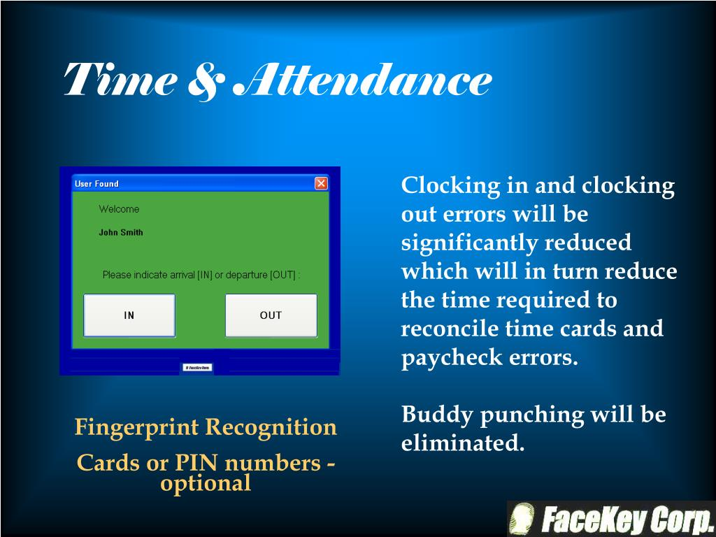 Clocking in and clocking out errors will be significantly reduced which will in turn reduce the time required to reconcile time cards and paycheck errors.