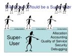 every user should be a super user