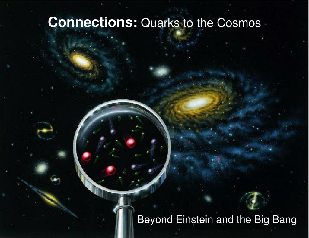 connections quarks to the cosmos l.