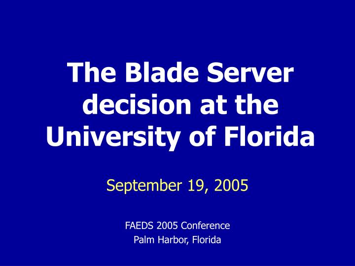 The blade server decision at the university of florida