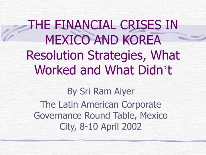 the financial crises in mexico and korea resolution strategies what worked and what didn t n.