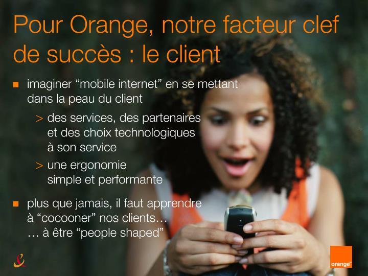 Pour Orange, notre facteur clef de succès : le client