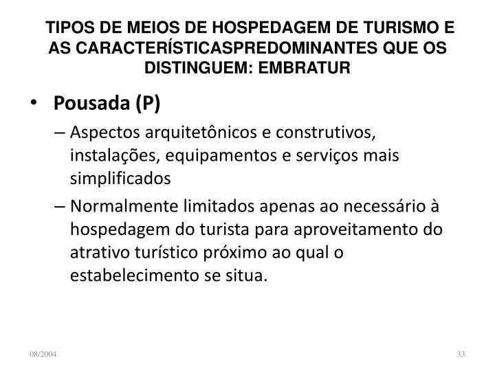 TIPOS DE MEIOS DE HOSPEDAGEM DE TURISMO E  AS CARACTERÍSTICASPREDOMINANTES QUE OS DISTINGUEM: EMBRATUR