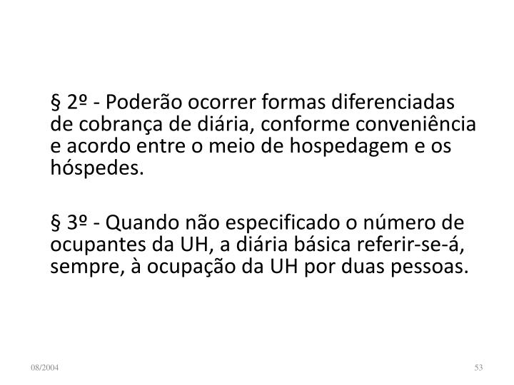 § 2º - Poderão ocorrer formas diferenciadas de cobrança de diária, conforme conveniência e acordo entre o meio de hospedagem e os hóspedes.