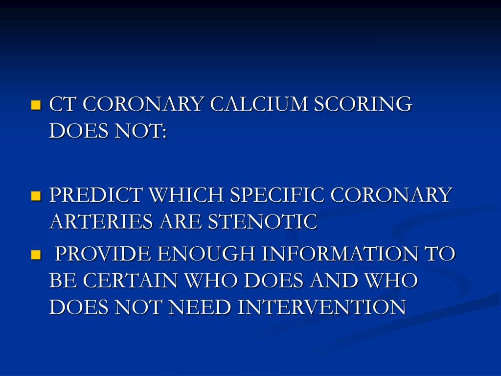 CT CORONARY CALCIUM SCORING DOES NOT: