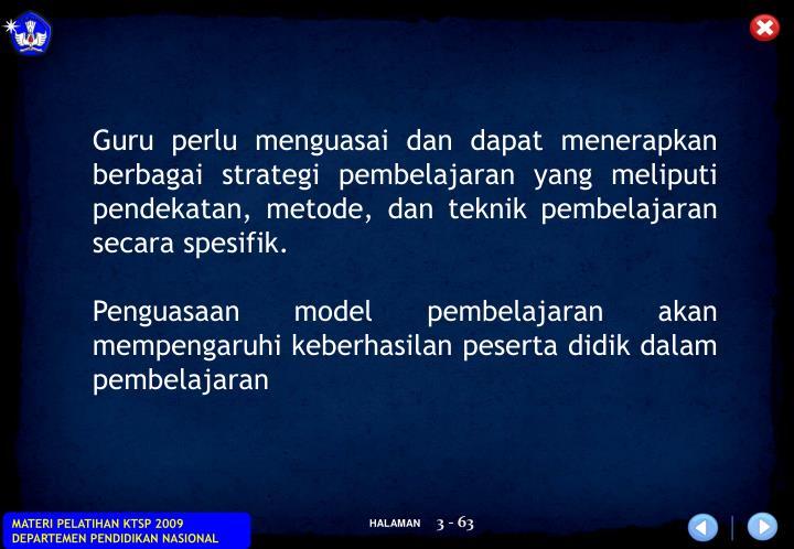 Guru perlu menguasai dan dapat menerapkan berbagai strategi pembelajaran yang meliputi pendekatan, m...