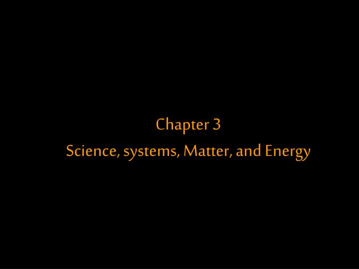chapter 3 science systems matter and energy n.