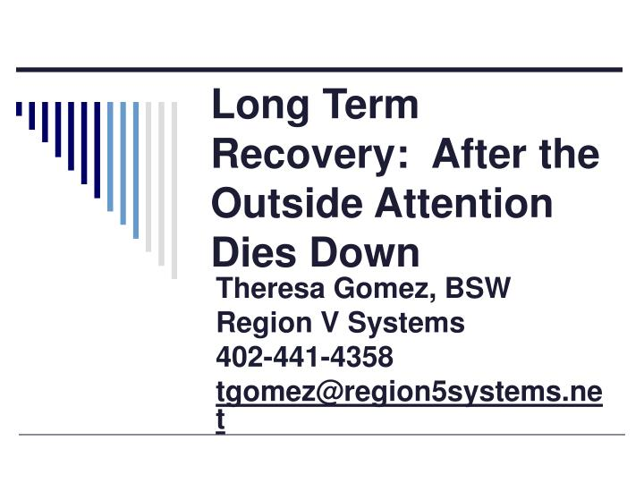 Long term recovery after the outside attention dies down