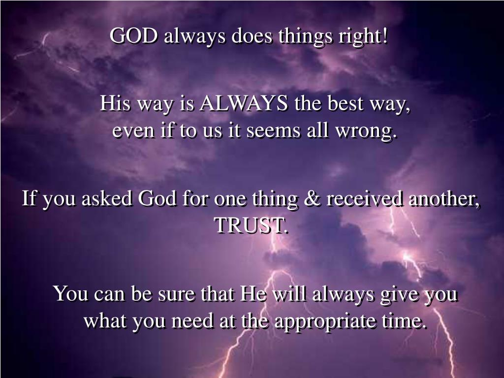 GOD always does things right!