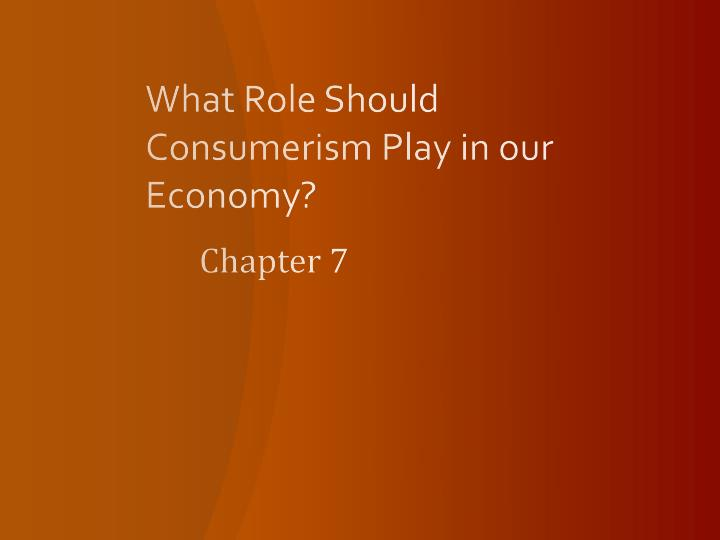 what role should consumerism play in our economy n.
