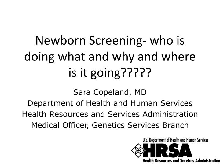 newborn screening who is doing what and why and where is it going