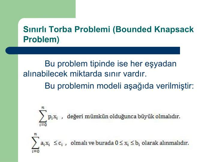 Sınırlı Torba Problemi (Bounded Knapsack Problem)