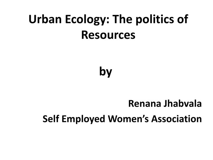 urban ecology the politics of resources n.