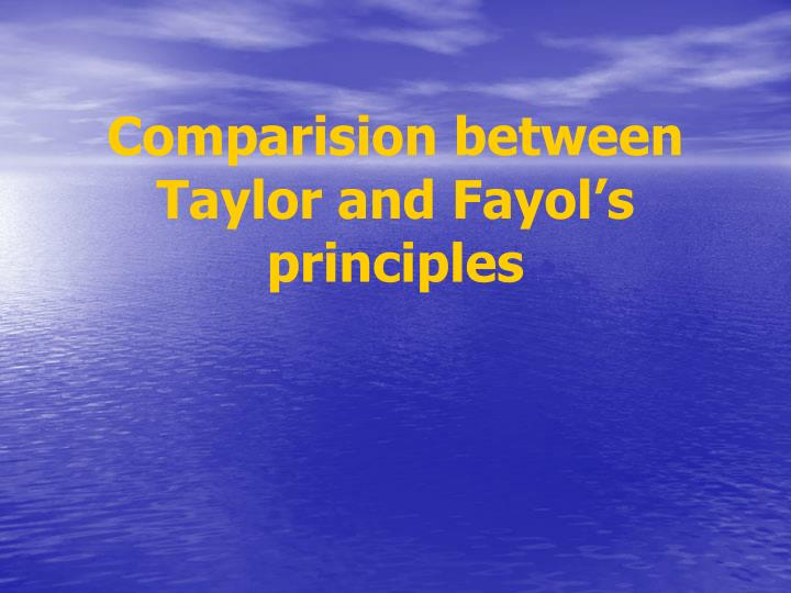 compare and contrast f w taylor and h fayol principles of management Taylor's principles of scientific management eventually, taylor devised his famous theory on scientific management herzberg & taylor's theories of motivation.