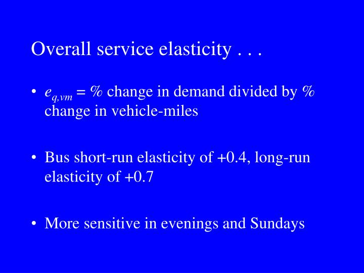 Overall service elasticity . . .